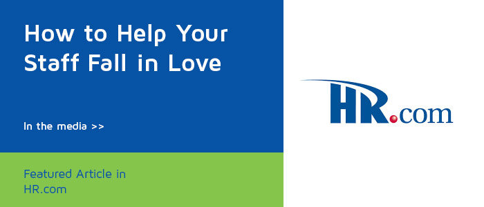 Featured Article in HR.COM: How to Help Your Staff Fall in Love With their Job